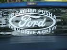 I'd rather push a ford than drive a chevy